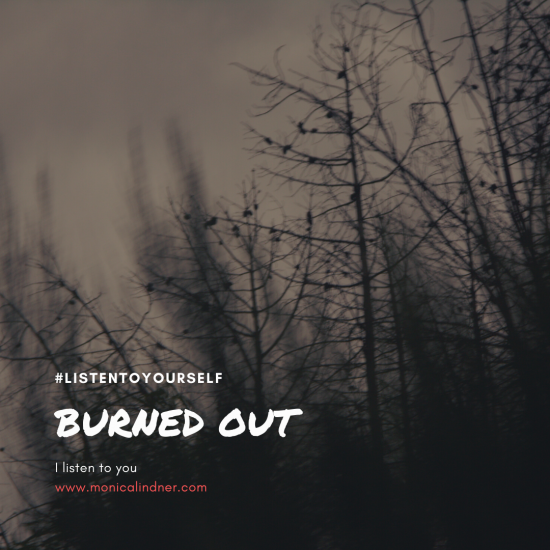 #listentoyourself_monicalindner_burned out