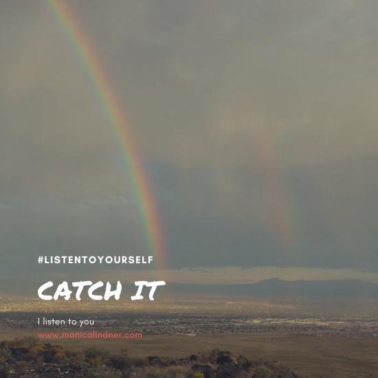 #listentoyourself_monicalindner_catch it