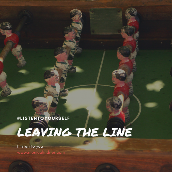 #listentoyourself_monicalindner_leaving the line
